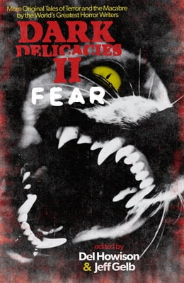 Book Dark Delicacies II: Fear: More Original Tales of Terror and the Macabre by the World's Greatest… by Del Howison