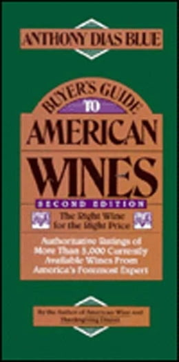 Book Buyer's Guide to American Wines: The Right Wine for the Right Price by Anthony Dias Blue