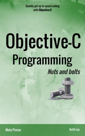 Objective-C Programming Nuts and bolts by Keith Lee
