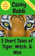 3 Short Tales of Tiger, Witch, and Woe: A Collection of 3 Short Stories 5903ded6-bc4a-4b3f-ae31-44a5a8c4d1c5