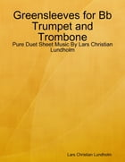 Greensleeves for Bb Trumpet and Trombone - Pure Duet Sheet Music By Lars Christian Lundholm by Lars Christian Lundholm
