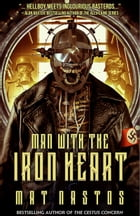 Man with the Iron Heart by Mat Nastos