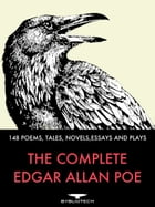 The Complete Edgar Allan Poe: 148 Poems, Tales, Novels, Essays and Plays by Edgar Allan Poe