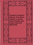 Woman's Institute Library of Cookery Volume 3: Soup; Meat; Poultry and Game; Fish and Shell Fish by Woman's Institute of Domestic Arts and Sciences