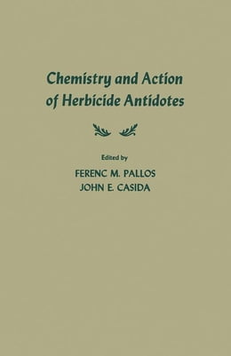 Book Chemistry and Action of Herbicide Antidotes by Pallos, Ferenc