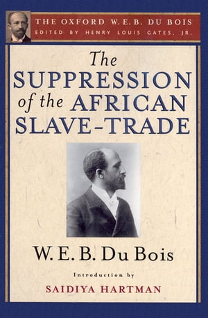 The Suppression of the African Slave-Trade to the United States of America (The Oxford W. E. B. Du Bois)