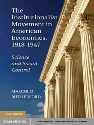 The Institutionalist Movement in American Economics,  1918?1947 Science and Social Control