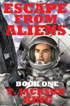 Escape From Aliens: Escape Series, #1 by T. Jackson King