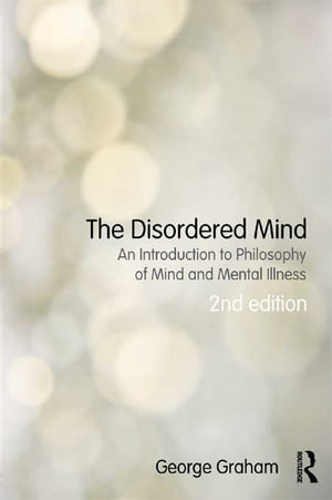 The Disordered Mind An Introduction to Philosophy of Mind and Mental Illness