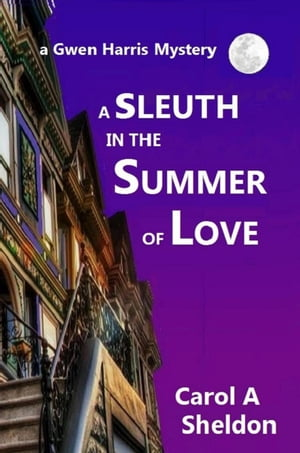 A Sleuth in The Summer of Love: The Gwen Harris Mystery Series, #3