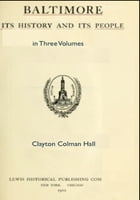Baltimore: its History and Its People in Three Volumes by Clayton Colman Hall
