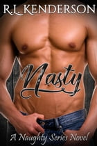 Nasty: Naughty, #4 by R.L. Kenderson
