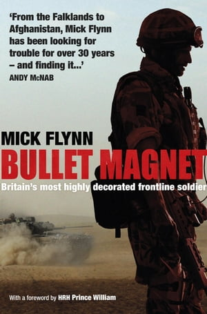 Bullet Magnet Britain's Most Highly Decorated Frontline Soldier