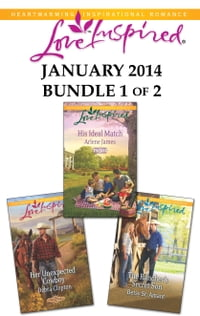 Love Inspired January 2014 - Bundle 1 of 2: Her Unexpected Cowboy\His Ideal Match\The Rancher's…