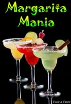 Margarita Mania by Dave A Vance
