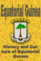 History and Culture of Equatorial Guinea, Republic of Equatorial Guinea, Equatorial Guinea: The entire history and Culture of Equatorial Guinea, Cultu by Sampson Jerry