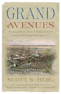 Grand Avenues: The Story of Pierre Charles L'Enfant, the French Visionary Who Designed Washington…