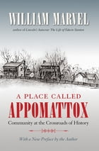 A Place Called Appomattox by William Marvel