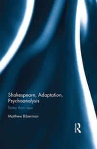 Shakespeare, Adaptation, Psychoanalysis: Better than New