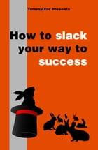 How to Slack Your Way to Success by Tommy v2