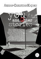 'You and Other Stories' by Ardian-Christian Kyçyku