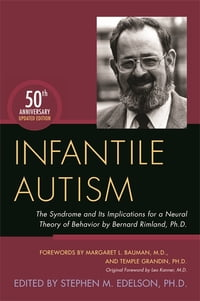 Infantile Autism: The Syndrome and Its Implications for a Neural Theory of Behavior by Bernard…