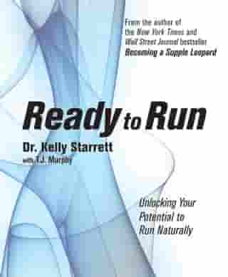 Ready to Run: Unlocking Your Potential to Run Naturally by Kelly Starrett