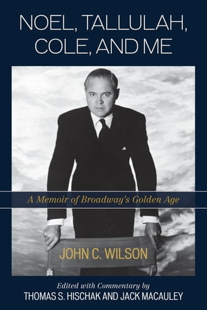 Noel, Tallulah, Cole, and Me: A Memoir of Broadway's Golden Age by John C. Wilson