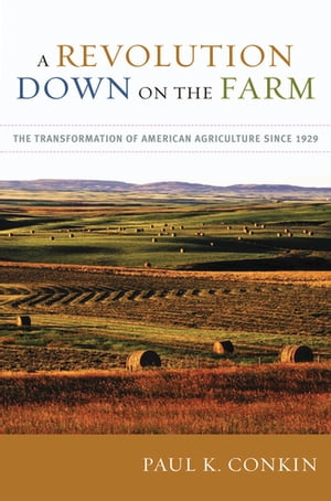 A Revolution Down on the Farm The Transformation of American Agriculture since 1929