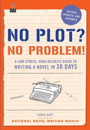 No Plot? No Problem! Revised and Expanded Edition A Low-stress,  High-velocity Guide to Writing a Novel in 30 Days