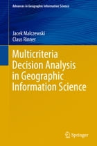 Multicriteria Decision Analysis in Geographic Information Science by Jacek Malczewski