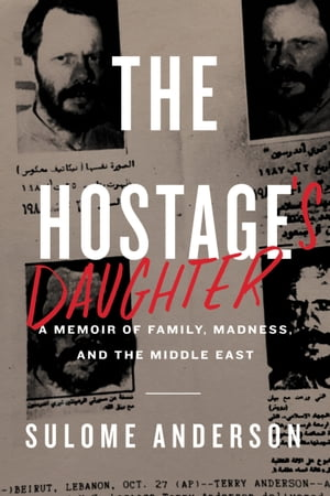 The Hostage's Daughter A Story of Family,  Madness,  and the Middle East