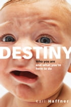 Destiny: Who you are and what you're here to do by Karl Haffner