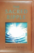 The Sacred Ripple by Marian Newell