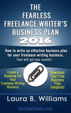 The Fearless Freelance Writer's Business Plan by Laura Williams