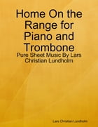 Home On the Range for Piano and Trombone - Pure Sheet Music By Lars Christian Lundholm by Lars Christian Lundholm
