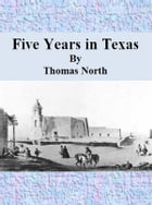 Five Years in Texas by Thomas North