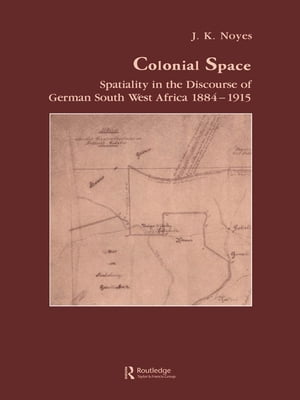 Colonial Space Spatiality in the Discourse of German South West Africa 1884-1915