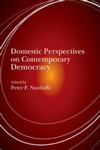 Domestic Perspectives on Contemporary Democracy by Peter F Nardulli