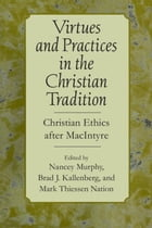 Virtues and Practices in the Christian Tradition: Christian Ethics after MacIntyre