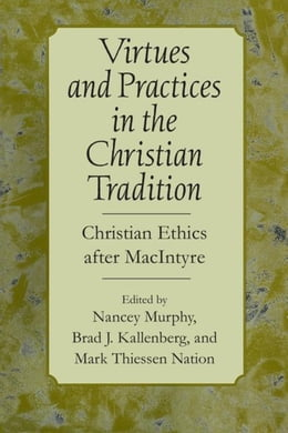 Book Virtues and Practices in the Christian Tradition: Christian Ethics after MacIntyre by Murphy, Nancey