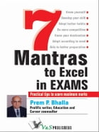 7 Mantras to Excel in Exams: Practical tips to score maximum marks by Prem P. Bhalla