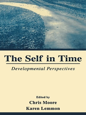 The Self in Time Developmental Perspectives