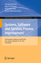 Systems, Software and Services Process Improvement: 23rd European Conference, EuroSPI 2016, Graz…