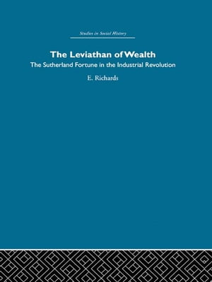 The Leviathan of Wealth The Sutherland fortune in the industrial revolution