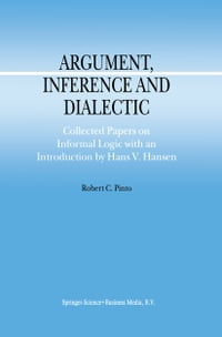 Argument, Inference and Dialectic: Collected Papers on Informal Logic with an Introduction by Hans…
