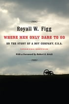 Where Men Only Dare to Go: Or the Story of a Boy Company, C.S.A. by Royall W. Figg