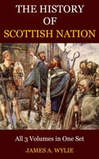 The History of the Scottish Nation by Wylie, James A.
