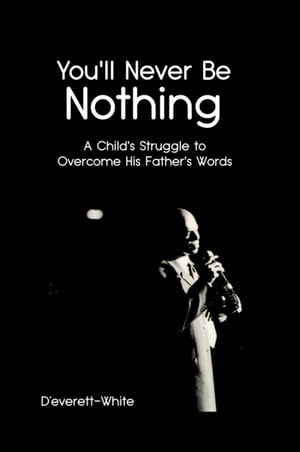 You'll Never Be Nothing: A Child's Struggle to Overcome His Father's Words
