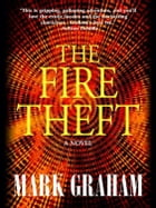 The Fire Theft by Mark Graham